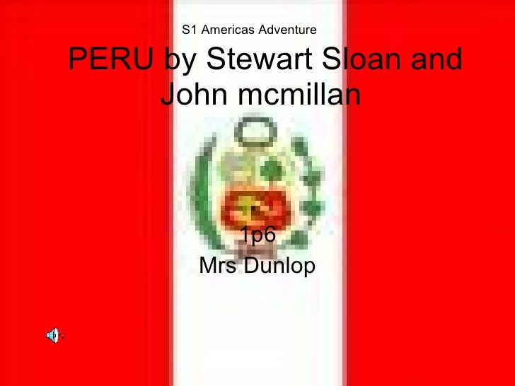PERU by Stewart Sloan and John mcmillan  1p6 Mrs Dunlop S1 Americas Adventure