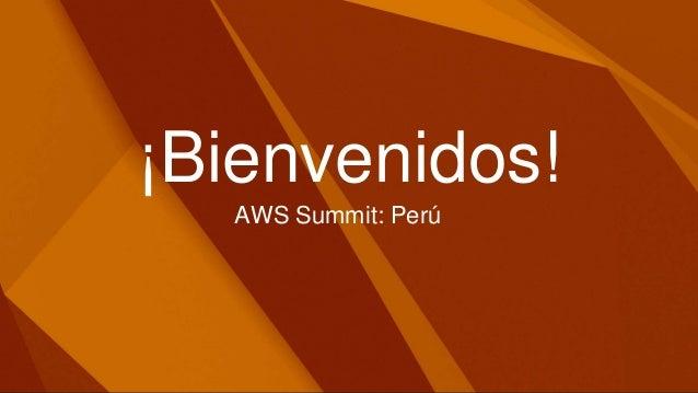 ¡Bienvenidos! AWS Summit: Perú
