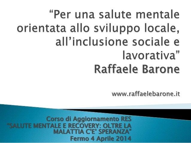 """""""Per una salute mentale orientata allo sviluppo locale,all'inclusione sociale e lavorativa"""" di Raffaele Barone"""
