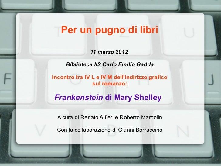 Per un pugno di libri               11 marzo 2012     Biblioteca IIS Carlo Emilio GaddaIncontro tra IV L e IV M dellindiri...