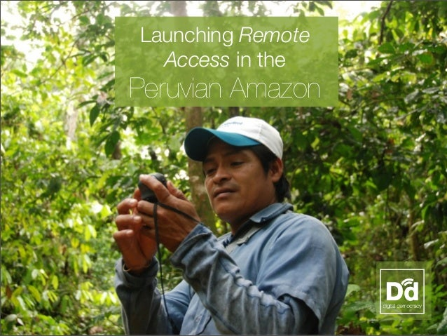 1 Launching Remote Access in the Peruvian Amazon