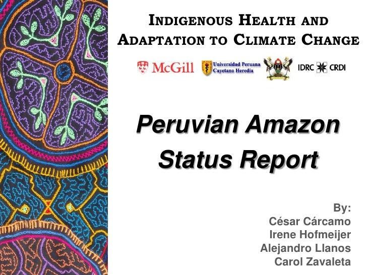 INDIGENOUS HEALTHAND ADAPTATION TO CLIMATE CHANGE<br />Peruvian Amazon<br />Status Report<br />By:<br />César Cárcamo<br /...