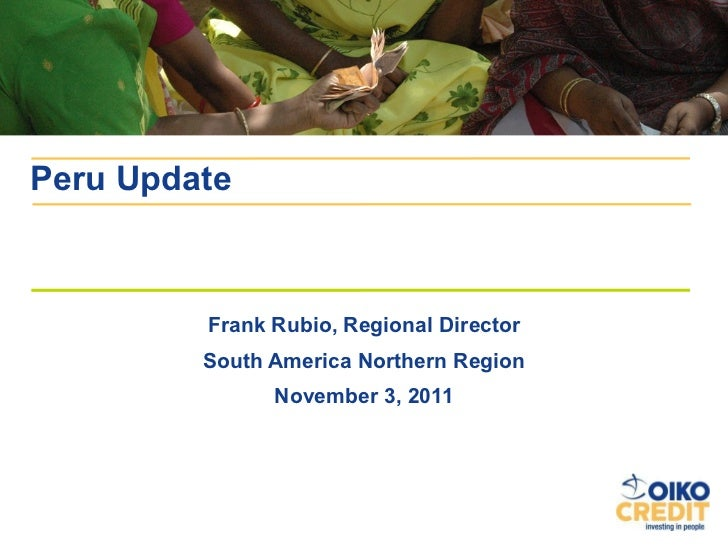 Frank Rubio, Regional Director South America Northern Region November 3, 2011 Peru Update