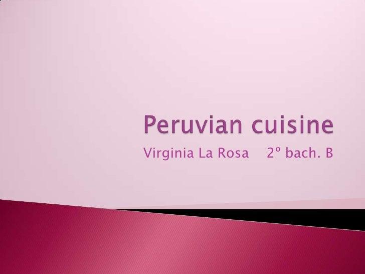 Peruviancuisine<br />Virginia La Rosa    2º bach. B<br />