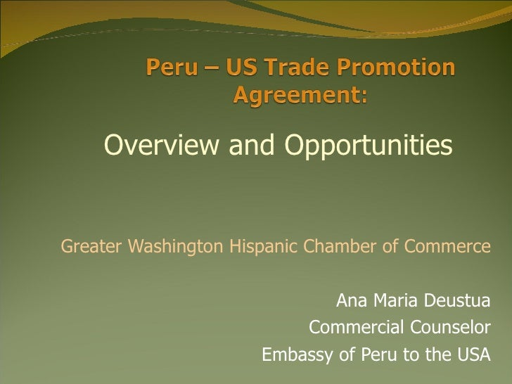 Greater Washington Hispanic Chamber of Commerce Ana Maria Deustua Commercial Counselor Embassy of Peru to the USA Overview...