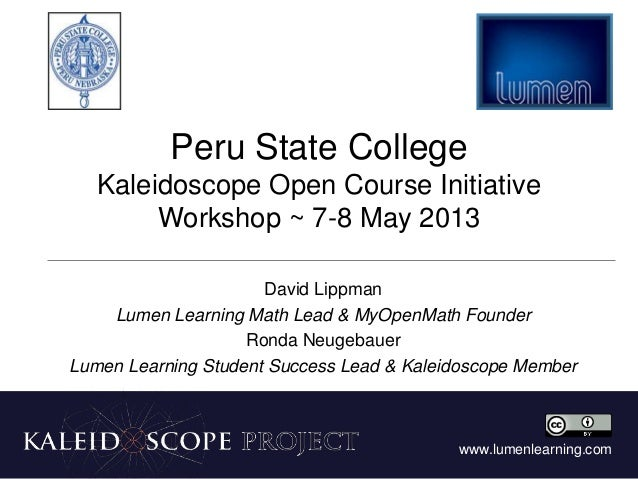 www.lumenlearning.comPeru State CollegeKaleidoscope Open Course InitiativeWorkshop ~ 7-8 May 2013David LippmanLumen Learni...