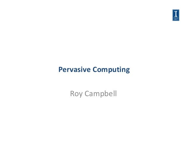 Pervasive Computing   Roy Campbell