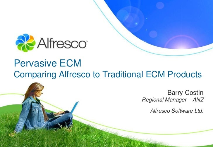 Pervasive ECMComparing Alfresco to Traditional ECM Products                                        Barry Costin           ...