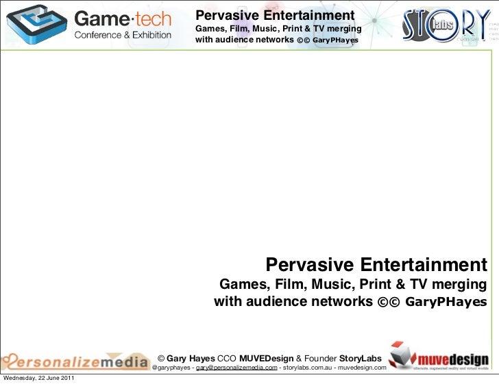 Pervasive Entertainment                                       Games, Film, Music, Print & TV merging                      ...