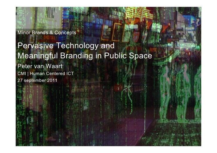 Minor Brands & Concepts - Peter van Waart | CMI | Human Centered ICTMinor Brands & ConceptsPervasive Technology andMeaning...
