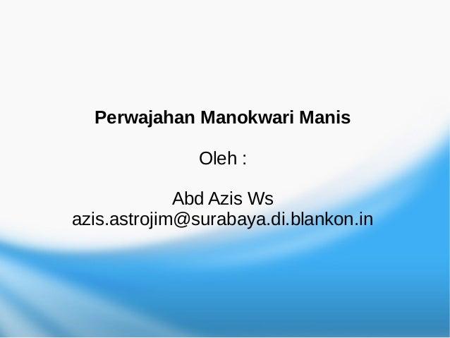 Perwajahan Manokwari Manis               Oleh :             Abd Azis Wsazis.astrojim@surabaya.di.blankon.in