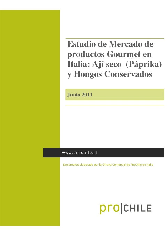 Estudio de Mercado deproductos Gourmet enItalia: Ají seco (Páprika)y Hongos ConservadosJunio 2011Documentoelaboradopor...