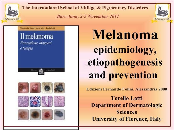 Melanoma epidemiology, etiopathogenesis and prevention  - Professor Torello Lotti, MD  - University G.Marconi, Rome, Italy - and Linda Tognetti, MD - Department of Dermatologic Sciences University of Florence, Italy