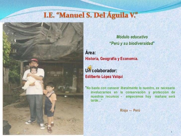 """I.E. """"Manuel S. Del Águila V.""""<br />Módulo educativo<br />""""Perú y su biodiversidad""""<br />Área:<br />Historia, Geografía y ..."""