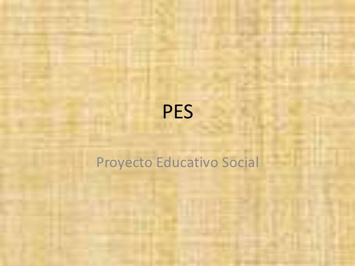 PES<br />Proyecto Educativo Social<br />