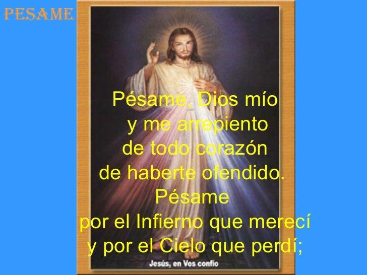 PESAME             Pésame, Dios mío              y me arrepiento              de todo corazón           de haberte ofendid...