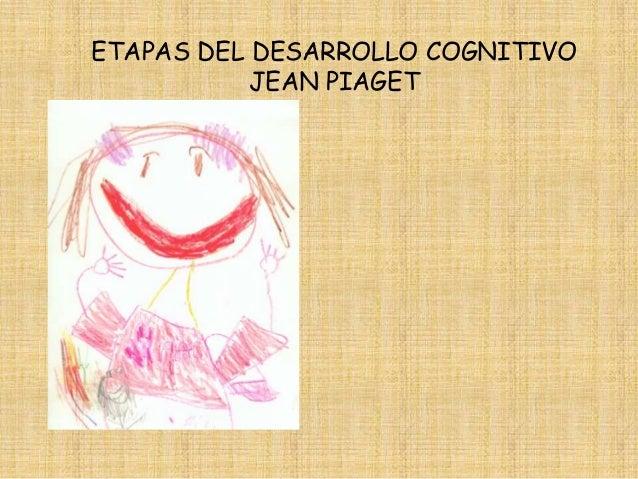 ETAPAS DEL DESARROLLO COGNITIVO           JEAN PIAGET