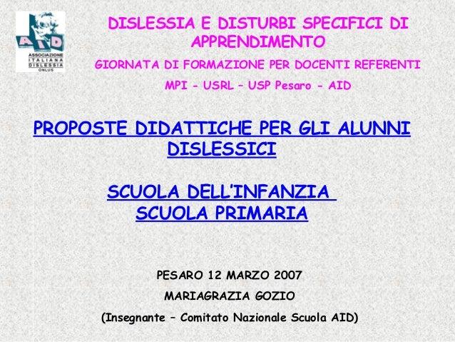 DISLESSIA E DISTURBI SPECIFICI DI APPRENDIMENTO GIORNATA DI FORMAZIONE PER DOCENTI REFERENTI MPI - USRL – USP Pesaro - AID...
