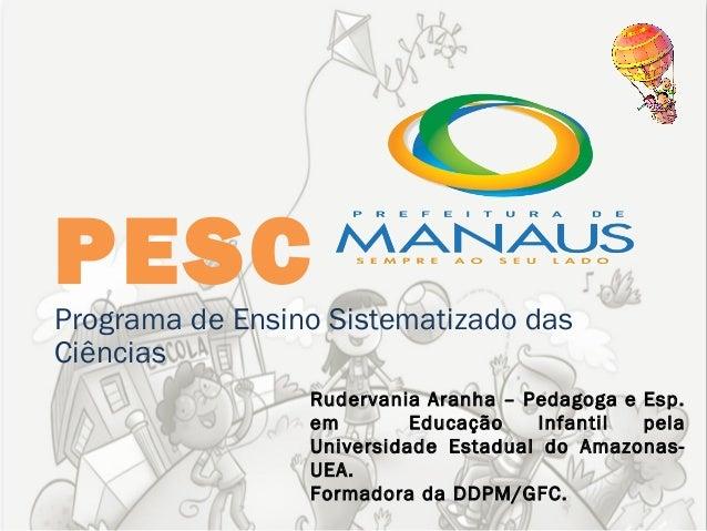 PESCPrograma de Ensino Sistematizado dasCiências                 Rudervania Aranha – Pedagoga e Esp.                 em   ...