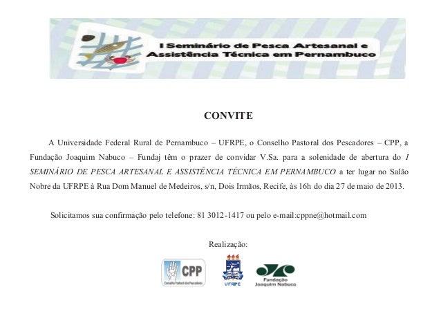 CONVITEA Universidade Federal Rural de Pernambuco – UFRPE, o Conselho Pastoral dos Pescadores – CPP, aFundação Joaquim Nab...