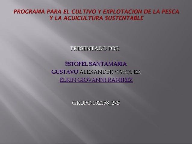 PRESENTADO POR: SSTOFEL SANTAMARIA GUSTAVO ALEXANDER VASQUEZ ELKIN GIOVANNI RAMIREZ  GRUPO 102058_275
