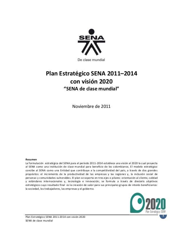 """Plan Estratégico SENA 2011–2014 con visión 2020 """"SENA de clase mundial"""" Noviembre de 2011  Resumen La formulación estratég..."""