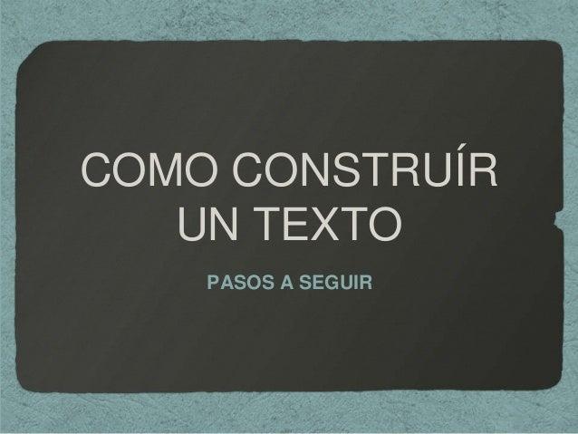 COMO CONSTRUÍRUN TEXTOPASOS A SEGUIR