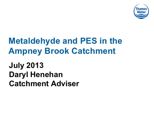 Metaldehyde and PES in the Ampney Brook Catchment July 2013 Daryl Henehan Catchment Adviser