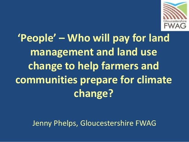 'People' – Who will pay for land management and land use change to help farmers and communities prepare for climate change? (Jenny Phelps)