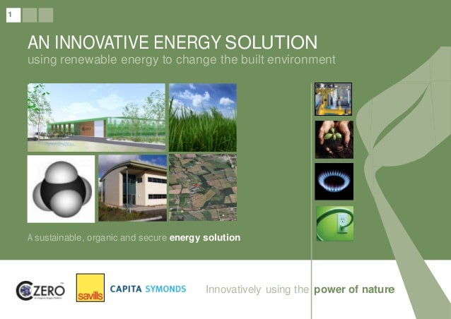 1 AN INNOVATIVE ENERGY SOLUTION using renewable energy to change the built environment A sustainable, organic and secure e...