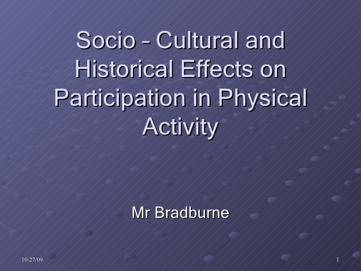 Socio – Cultural and Historical Effects on Participation in Physical Activity Mr Bradburne
