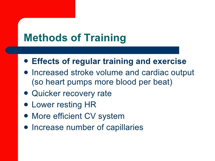 Methods of Training <ul><li>Effects of regular training and exercise </li></ul><ul><li>Increased stroke volume and cardiac...