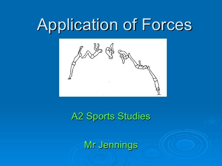 Application of Forces A2 Sports Studies Mr Jennings