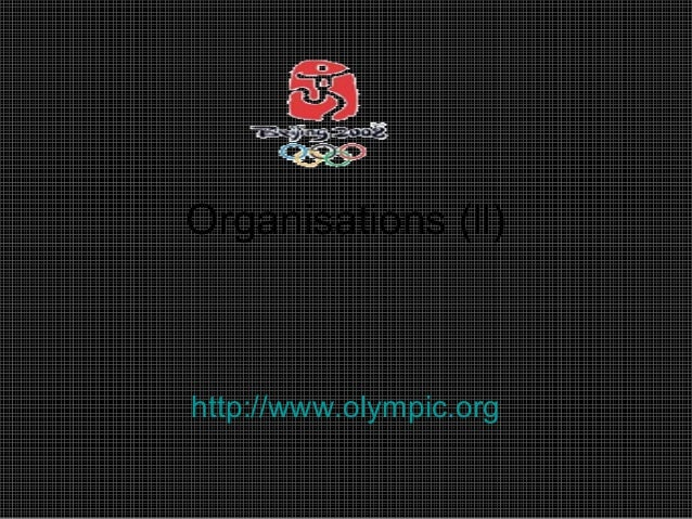Organisations (ll) http://www.olympic.org