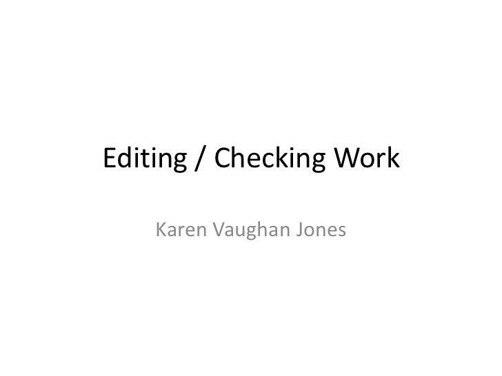 Editing / Checking Work    Karen Vaughan Jones