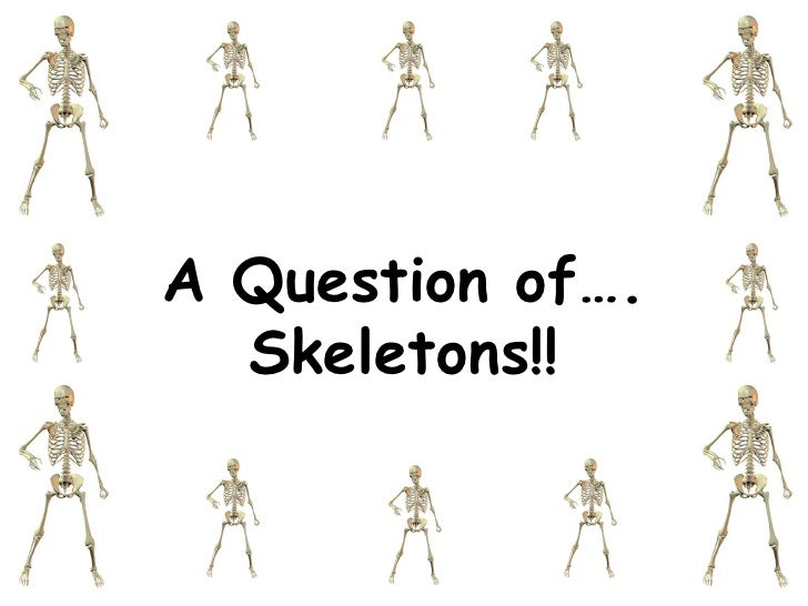 A Question of…. Skeletons!!