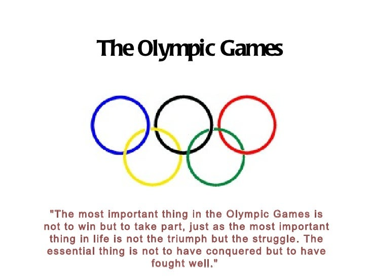 """The Olympic Games """"The most important thing in the Olympic Games is not to win but to take part, just as the most imp..."""