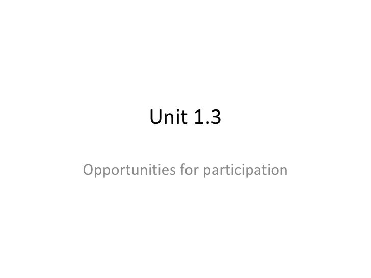 Unit 1.3 <br />Opportunities for participation<br />