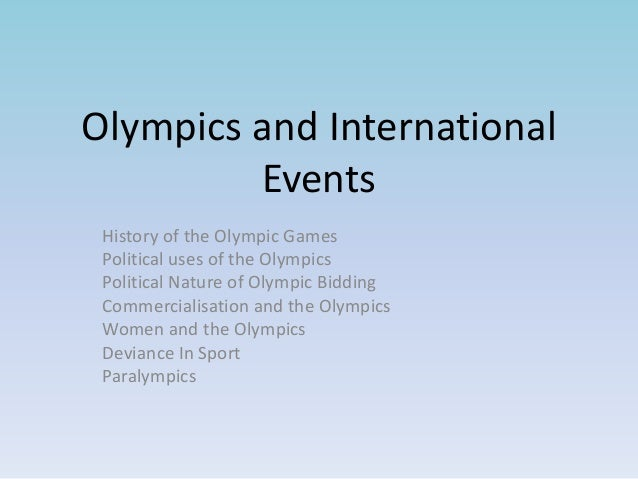 Olympics and International Events History of the Olympic Games Political uses of the Olympics Political Nature of Olympic ...