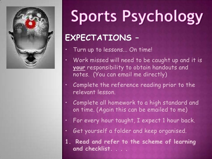 Sports Psychology<br />EXPECTATIONS – <br /><ul><li>Turn up to lessons... On time!