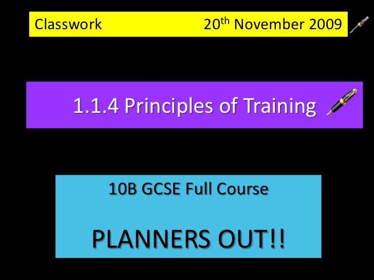 Classwork                           20th November 2009 <br />1.1.4 Principles of Training<br />10B GCSE Full Course<br />P...