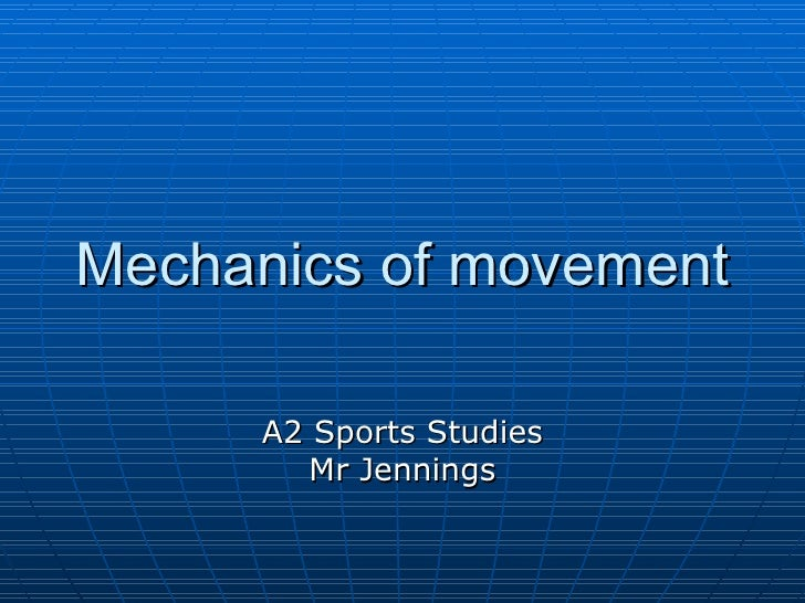 Mechanics of movement A2 Sports Studies Mr Jennings