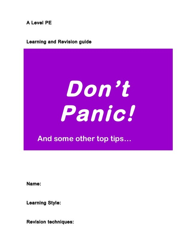 A Level PE Learning and Revision guide Name: Learning Style: Revision techniques: Don't Panic! And some other top tips…