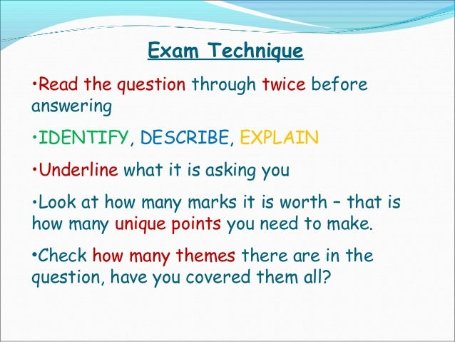 Exam Technique •Read the question through twice before answering •IDENTIFY, DESCRIBE, EXPLAIN •Underline what it is asking...