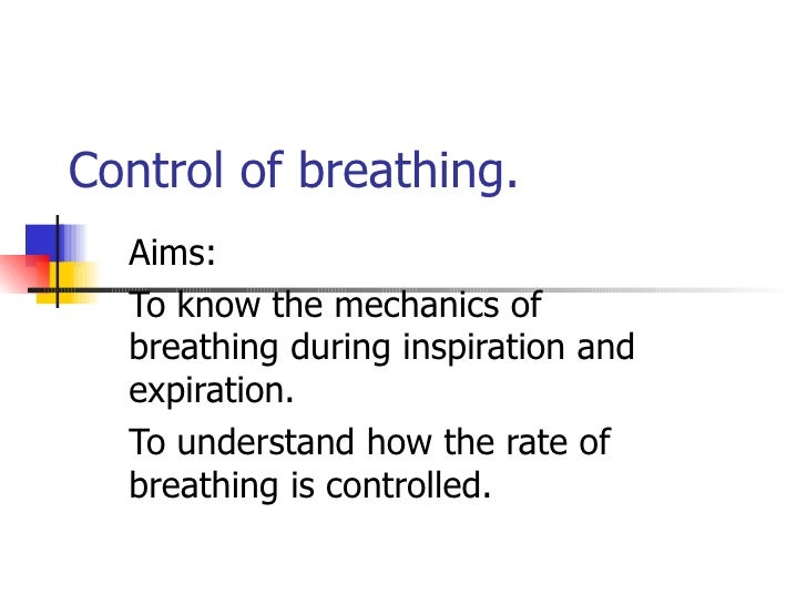 Control of breathing. Aims: To know the mechanics of breathing during inspiration and expiration. To understand how the ra...