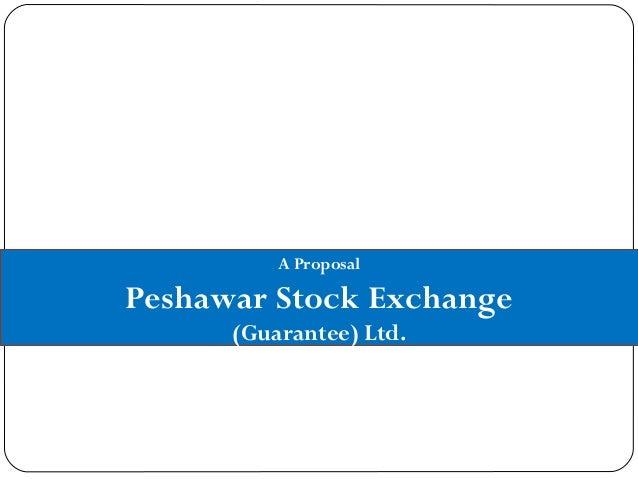A Proposal Peshawar Stock Exchange (Guarantee) Ltd.