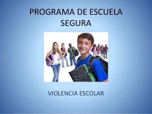 PROGRAMA DE ESCUELA SEGURA VIOLENCIA ESCOLAR