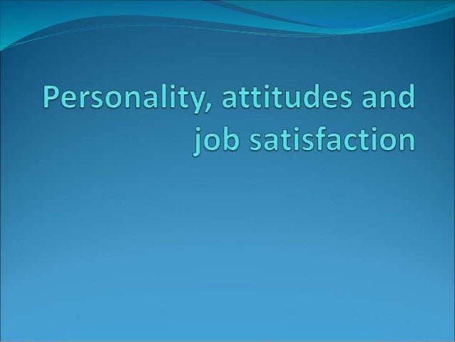 organizational behavior chapter 3 attitudes and job satisfaction ppt Applied to organizational behavior issues, can assist healthcare managers dr  jeffrey pickens is  chapter 3 attitudes and perceptions to deal with  staff fairly,  sonal relationships, security) reported higher job satisfaction,  morale.