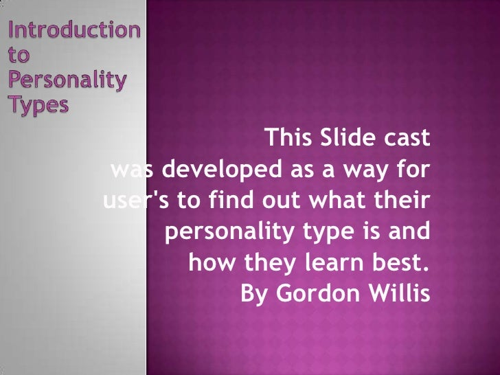 Introduction <br />to<br />Personality<br />Types<br />This Slide cast <br />was developed as a way for <br />user's to fi...