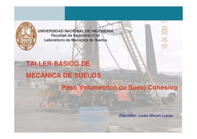 TALLER BÁSICO DE MECÁNICA DE SUELOS Peso Volumétrico de Suelo Cohesivo UNIVERSIDAD NACIONAL DE INGENIERIA Facultad de Inge...